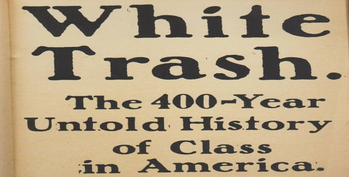 """Book review: """"White Trash: The 400-Year Untold History of Class in America"""" by Nancy Isenberg"""