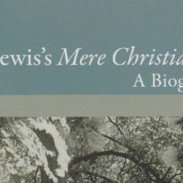 "Book review: ""C.S. Lewis's Mere Christianity: A Biography"" by George M. Marsden"