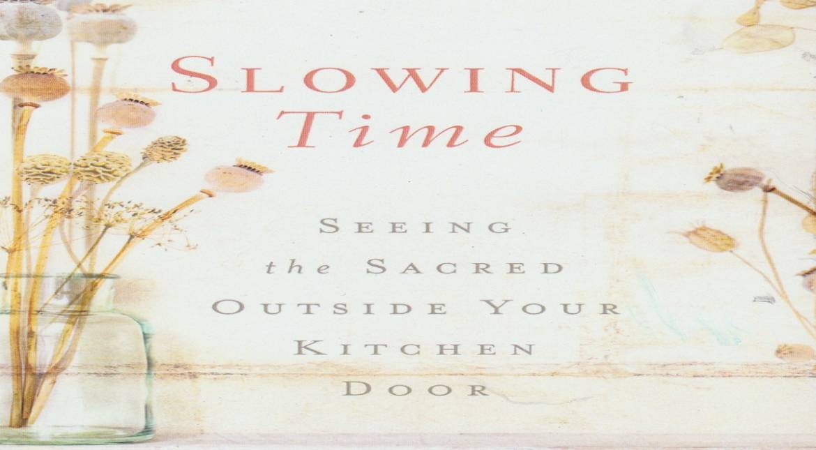 """Book review: """"Slowing Time: Seeing the Sacred Outside Your Kitchen Door"""" by Barbara Mahany"""