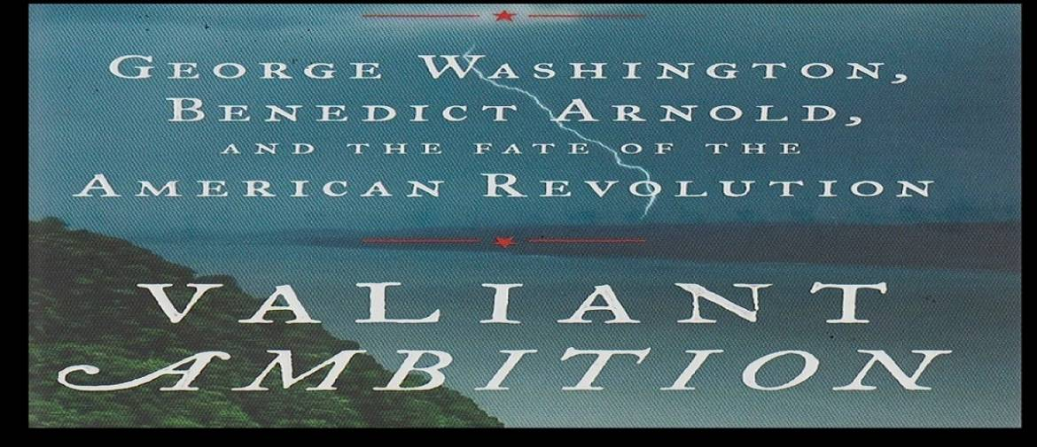 """Book review: """"Valiant Ambition: George Washington, Benedict Arnold and the Fate of the American Revolution"""" by Nathaniel Philbrick"""