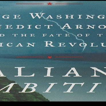 "Book review: ""Valiant Ambition: George Washington, Benedict Arnold and the Fate of the American Revolution"" by Nathaniel Philbrick"