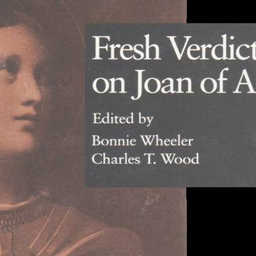 """Book review: """"Fresh Verdicts on Joan of Arc,"""" edited by Bonnie Wheeler and Charles T. Wood"""