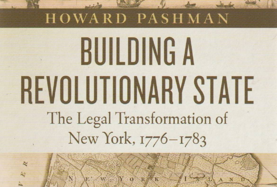 "Book review: ""Building A Revolutionary State: The Legal Transformation of New York, 1776-1783"" by Howard Pashman"
