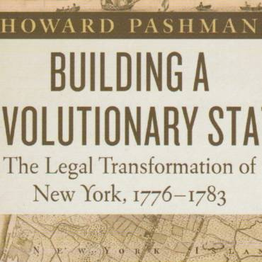 """Book review: """"Building A Revolutionary State: The Legal Transformation of New York, 1776-1783"""" by Howard Pashman"""