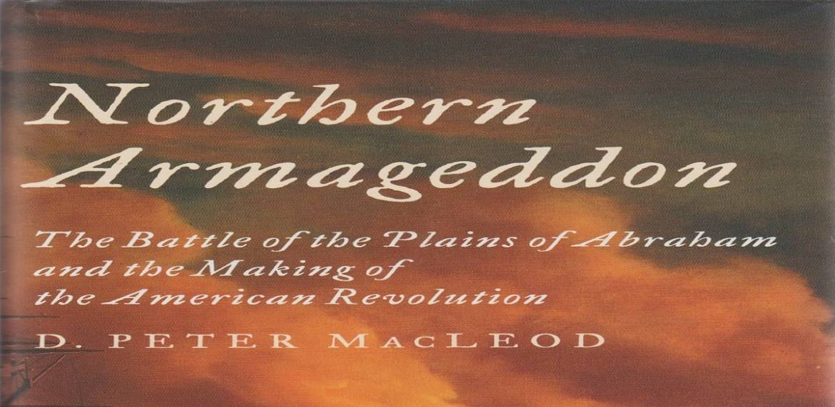 """Book review: """"Northern Armageddon: The Battle of the Plains of Abraham and the Making of the American Revolution"""" by D. Peter MacLeod"""