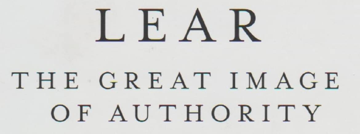 "Book review: Three books about Shakespeare —2— ""Lear: The Great Image of Authority"" by Harold Bloom"