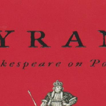"Book review: Three books about Shakespeare —1— ""Tyrant: Shakespeare on Politics"" by Stephen Greenblatt"