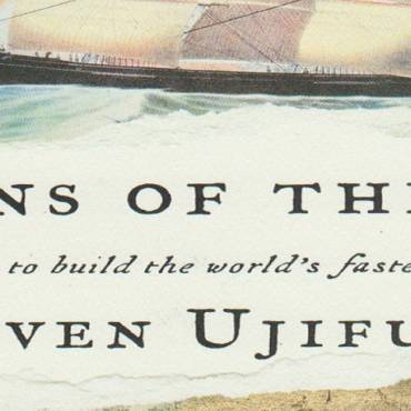 "Book review: ""Barons of the Sea…And Their Race to Build the World's Fastest Clipper Ship"" by Steven Ujifusa"