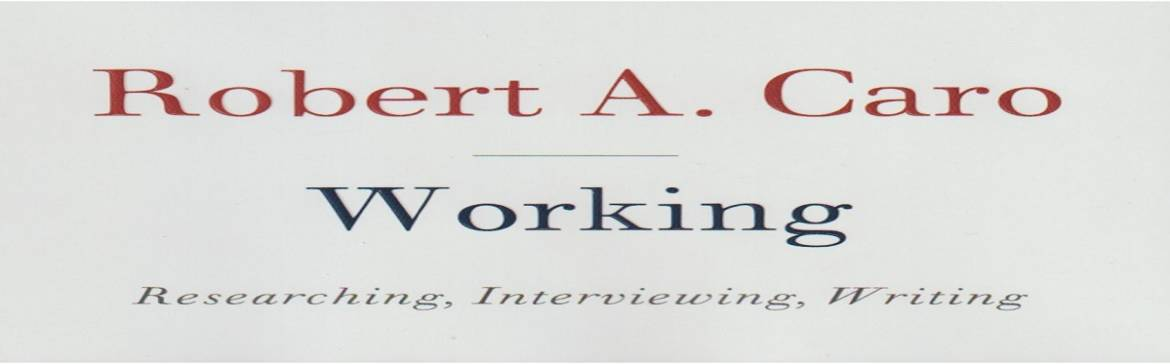 """Book review: """"Working: Researching, Interviewing, Writing"""" by Robert A. Caro"""