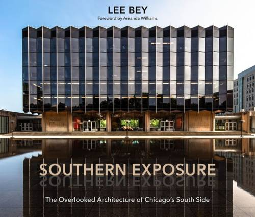 "Book review: ""Southern Exposure: The Overlooked Architecture of Chicago's South Side"" by Lee Bey"