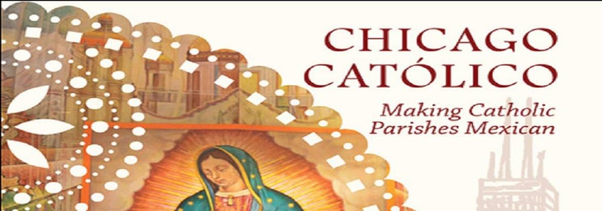 """Book review: """"Chicago Catolico: Making Catholic Parishes Mexican"""" by Deborah E. Kanter"""