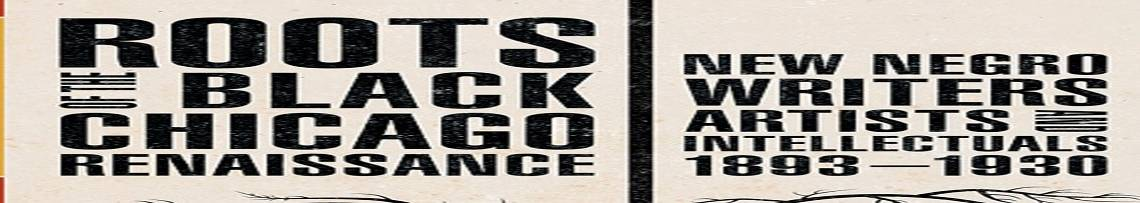 """Book review: """"Roots of the Black Chicago Renaissance:  New Negro Writers, Artists and Intellectuals 1893-1930,"""" edited by Richard A. Courage and Christopher Robert Reed"""