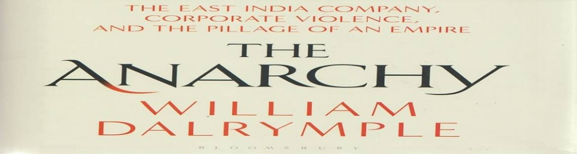"""Book review: """"The Anarchy: The East India Company, Corporate Violence, and the Pillage of an Empire"""" by William Dalrymple"""