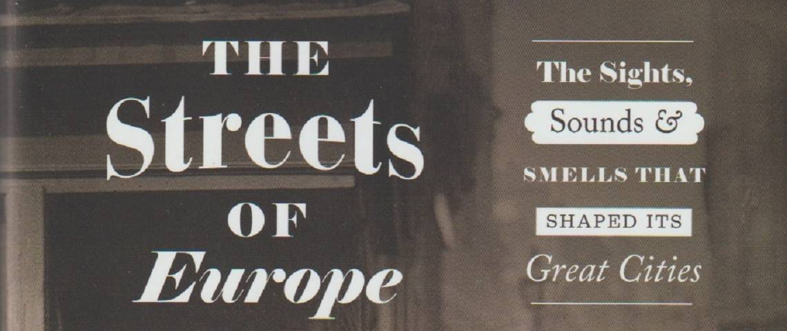 "Book review: ""The Streets of Europe: The Sights, Sounds and Smells That Shaped Its Great Cities"" by Brian Ladd"