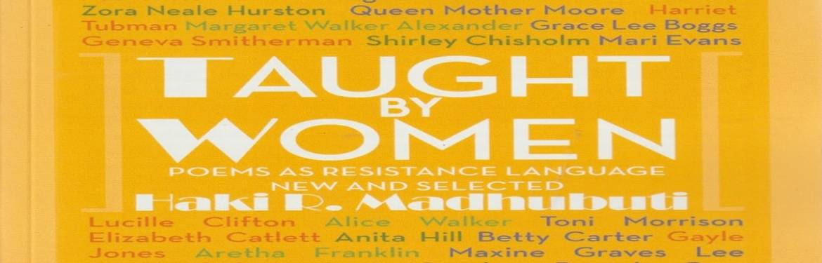 """Book review: """"Taught by Women: Poems as Resistance Language, New and Selected"""" by Haki R. Madhubuti"""