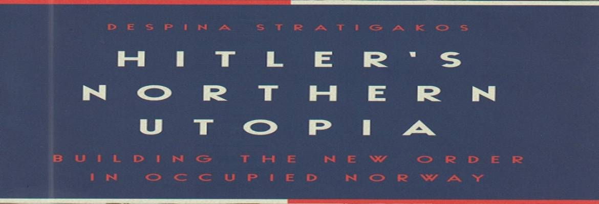 """Book review: """"Hitler's Northern Utopia: Building the New Order in Occupied Norway"""" by Despina Stratigakos"""