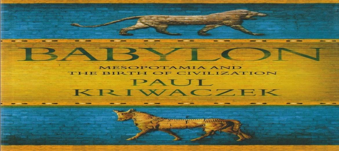 """Book review: """"Babylon: Mesopotamia and the Birth of Civilization"""" by Paul Kriwaczek"""