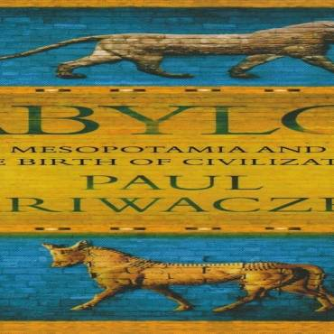"Book review: ""Babylon: Mesopotamia and the Birth of Civilization"" by Paul Kriwaczek"