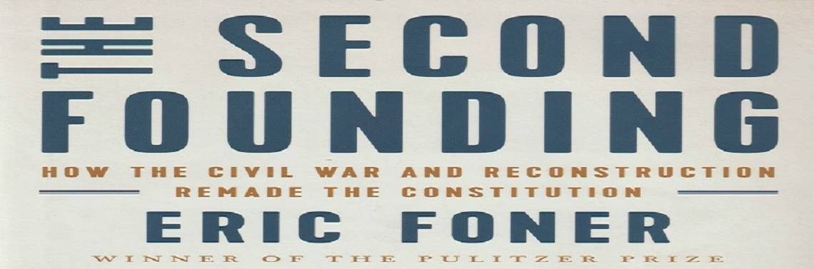 "Book review: ""The Second Founding: How the Civil War and Reconstruction Remade the Constitution"" by Eric Foner"
