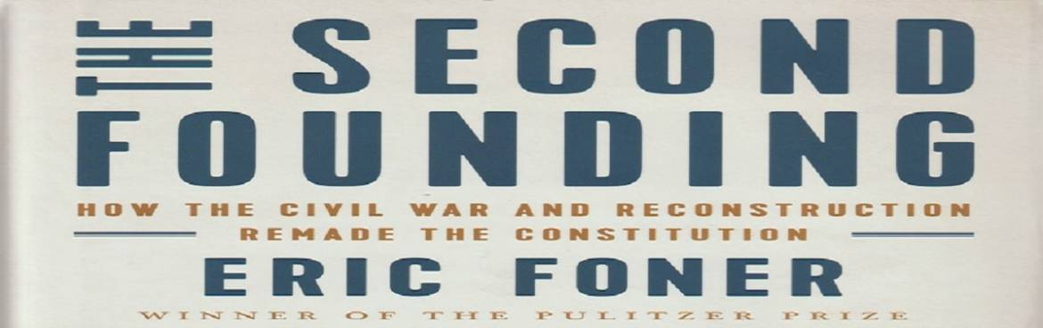 """Book review: """"The Second Founding: How the Civil War and Reconstruction Remade the Constitution"""" by Eric Foner"""