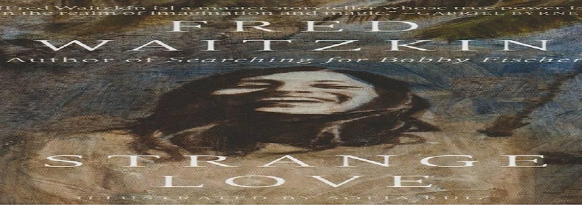 "Book review: ""Strange Love"" by Fred Waitzkin"
